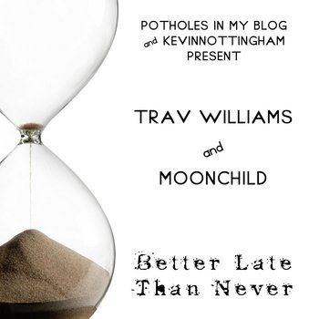 Trav Williams and Moonchild- Better Late Than Never EP (2010) cover art