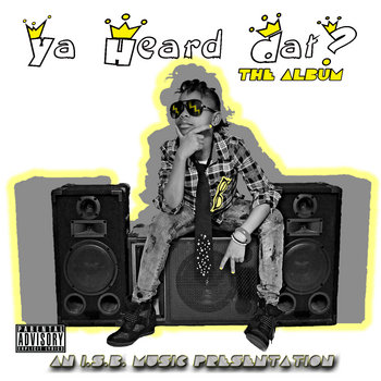 YaHeardDat? - The Album cover art