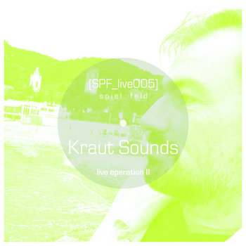 [SPF_live005] spiel:feld´s live operation with ... Kraut Sounds ● live operation II cover art