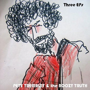 Pete Tremblay &amp; the Boozy Truth - Three EPs (BTR018) cover art