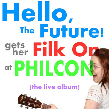 Hello, The Future! Gets Her Filk On At Philcon cover art
