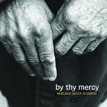 By Thy Mercy: Indelible Grace Acoustic cover art