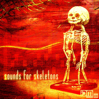 Sounds for Skeletons (IDMf039) cover art