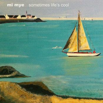 Mi Mye - Sometimes Lifes Cool