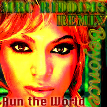 Beyonc - Run The World (MRC Riddims Remix) cover art