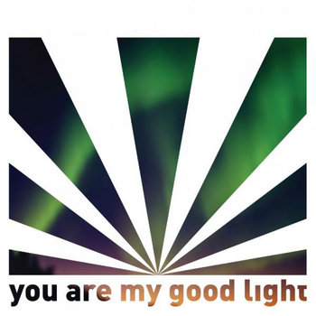 You Are My Good Light cover art
