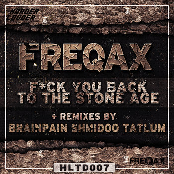 Freqax - Fuck You Back To The Stone Age cover art