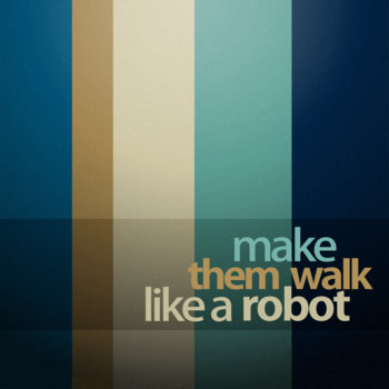 Make Them Walk Like a Robot cover art