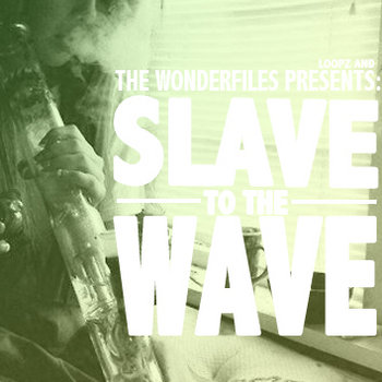 Loopz And The WonderFiles Presents: Slave To The Wave cover art