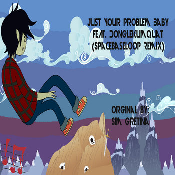 Just Your Problem Baby (Spacebaseloop Remix) cover art