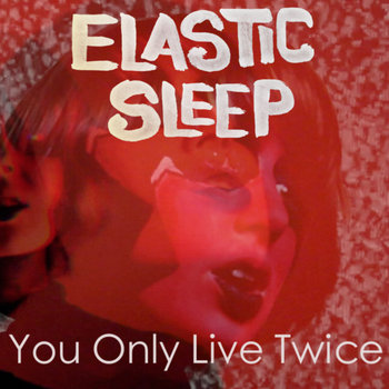 Elastic Sleep - You Only Live Twice cover art