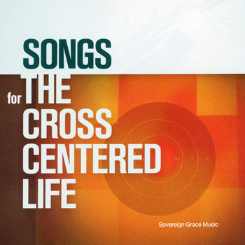 Songs for the Cross Centered Life cover art