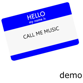 "Hello My Name Is ""Call Me Music""  The Demo cover art"