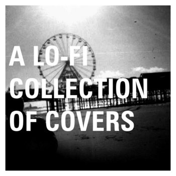 A Lo-Fi Collection of Covers. cover art