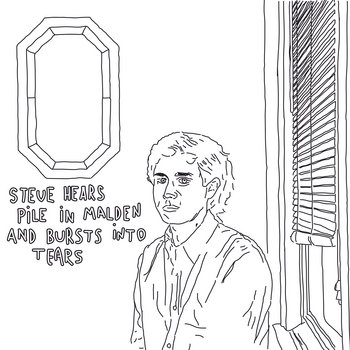 Steve Hears Pile in Malden and Bursts into Tears cover art