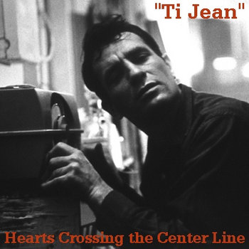 """Ti Jean"" ~Hearts Crossing the Center Line~Songs inspired by the writings of Jack Kerouac cover art"