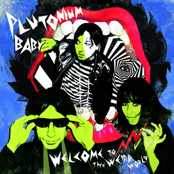 PLUTONIUM BABY - Welcome To The Weird World - LP/CD cover art