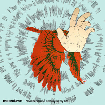 Neoliberalisme destroyed my life - Moondawn cover art