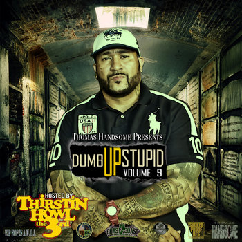 Dumb Up, Stupid! Vol 9 Hosted by Thirstin Howl III cover art
