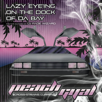 LAZY EYE'ING ON THE DOCK OF DA BAY (PEACH GYAL CROSS-STRAINS CURREN$Y) #MIXTAPE cover art