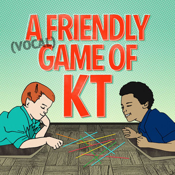 A Friendly (Vocal) Game of KT cover art