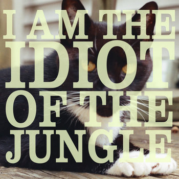 I AM THE IDIOT OF THE JUNGLE - EP cover art