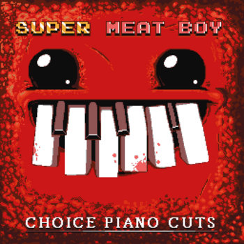 Super Meat Boy! - Choice Piano Cuts cover art