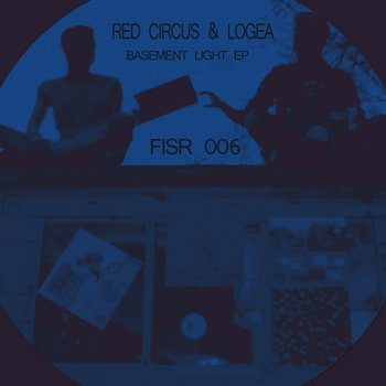 Red Circus & Logea - Basement Light EP [FIS 006] cover art