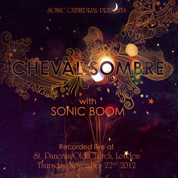Cheval Sombre With Sonic Boom Recorded Live At St Pancras Old Church, London cover art