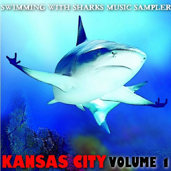 Swimming With Sharks Entertainment Music Sampler - Kansas City: Volume 1 cover art