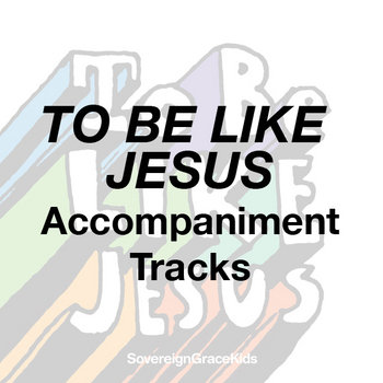 To Be Like Jesus - Accompaniment Tracks cover art
