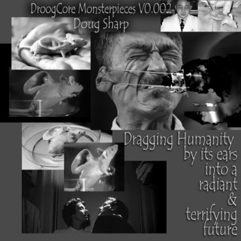 droogcore monsterpieces v0.002: dragging humanity by its ears into a radiant &amp; terrifying future cover art