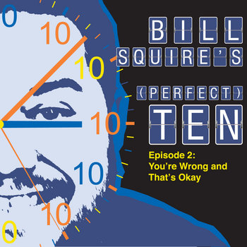 Bill Squire's (Perfect) Ten Episode 2: You're Wrong And That's Okay cover art