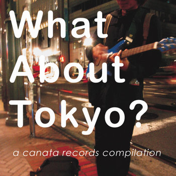 What About Tokyo?: A Canata Records Compilation cover art