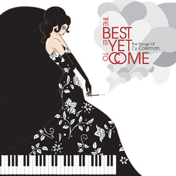 The Best Is Yet To Come: The Songs Of Cy Coleman cover art