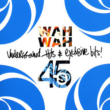 Wah Wah 45 presents Underground Hits and Exclusive Bits cover art