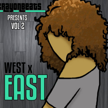 "CrayonBeats Presents: Vol 2 - ""East"" (of East x West) cover art"