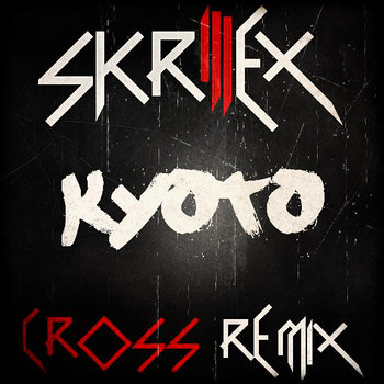 Skrillex - Kyoto (Cross Remix) cover art