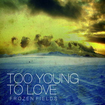 "TOO YOUNG TO LOVE - Frozen Fields [Single 7""] (sold out) cover art"