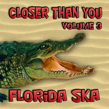 Closer Than You, Vol. 3 - Florida Ska cover art
