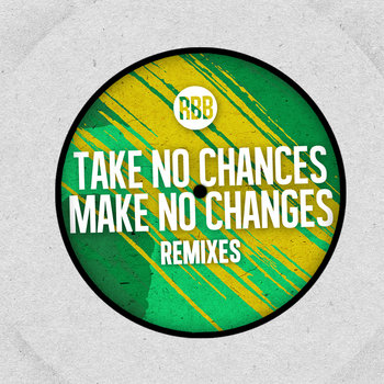 Take No Chances, Make No Changes (Remixes) cover art