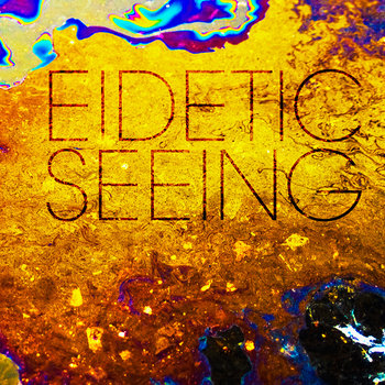 Eidetic Seeing cover art