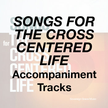 Songs for the Cross Centered Life - Accompaniment Tracks cover art