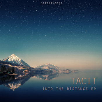 Tacit - Into The Distance EP [GRTGRY001] cover art