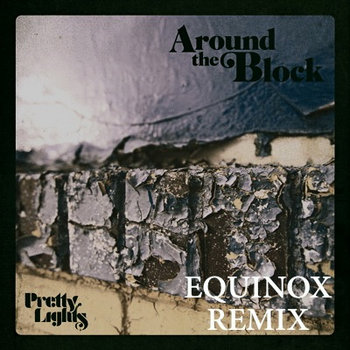 Pretty Lights- Around The Block feat. Talib Kweli (Equinox Remix) cover art