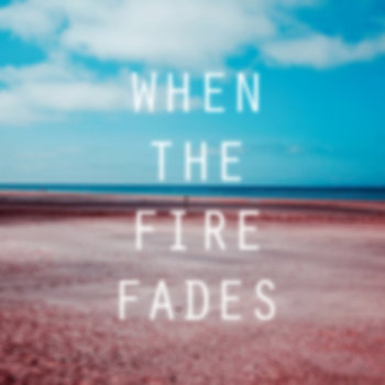 When The Fire Fades cover art