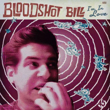BLOODSHOT BILL: &quot;I&#39;m In Love&quot; - 7&quot; cover art