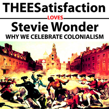 THEESatisfaction Loves Stevie Wonder Why We Celebrate Colonialism cover art