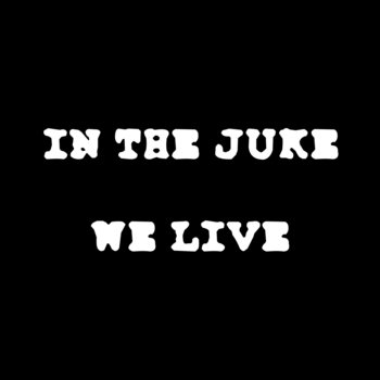 IN THE JUKE WE LIVE cover art