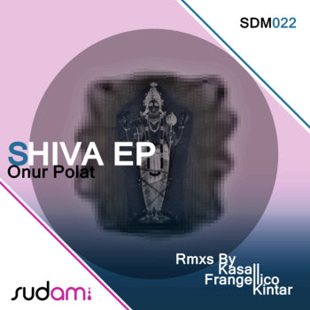 SDM 022: Onur Polat - Shiva EP (inc. Kasall, Frangellico &amp; Kintar Remixes) cover art